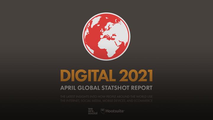 Digital Report Avril 2021 : état des lieux du digital dans le monde